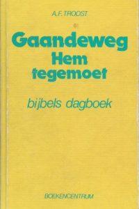 Gaandeweg Hem tegemoet bijbels dagboek voor wie staan aan het begin van de weg A F Troost 9023915828 9789023915829 11e druk hardcover