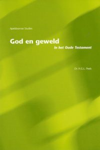 God en geweld in het Oude Testament H G L Peels 907584719X 9789075847192