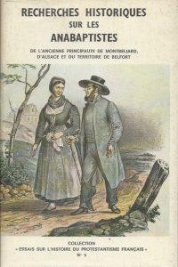 Recherches historiques sur les anabaptistes de lancienne principaute de Montbeliard dAlsace et du territoire de Belfort Charles Mathiot et Roger Boigeol