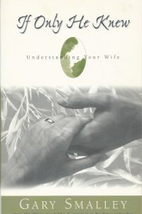 If Only He Knew Understanding Your Wife Gary Smalley 0310448816 9780310448815 Revised edition 1988