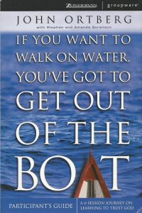 If You Want to Walk on Water Youve Got to Get Out of the Boat Participants Guide John Ortberg 0310250560 9780310250562