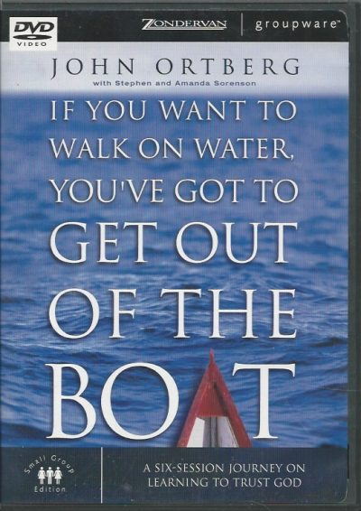 If you want to walk on water youve got to get out of the boat a six session journey on learning to trust God 0310261805 9780310261803 DVDbox