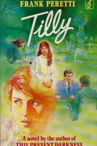 Tilly the novel Frank E Peretti 085476402X 9780854764020 Minstrel 1993