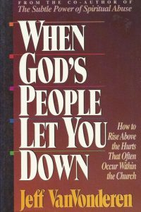 When Gods People Let You Down How to Rise Above Hurts That Often Occur Within the Church Jeff VanVonderen 1556613482 9781556613487