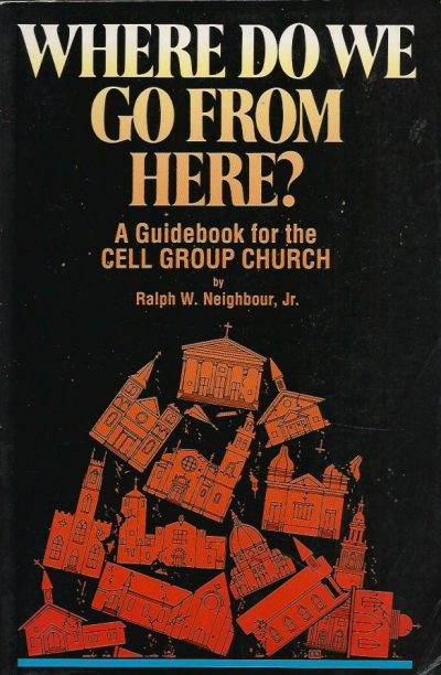 Where Do We Go from Here A Guidebook for the Cell Group Church Ralph W Neighbour Jr with Lorna Jenkins 1880828545 9781880828540