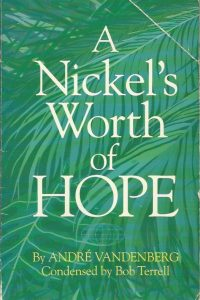 A Nickels Worth of Hope Andre vandenberg Condensed by Bob Terrell Eagles Wings Publications ©1986
