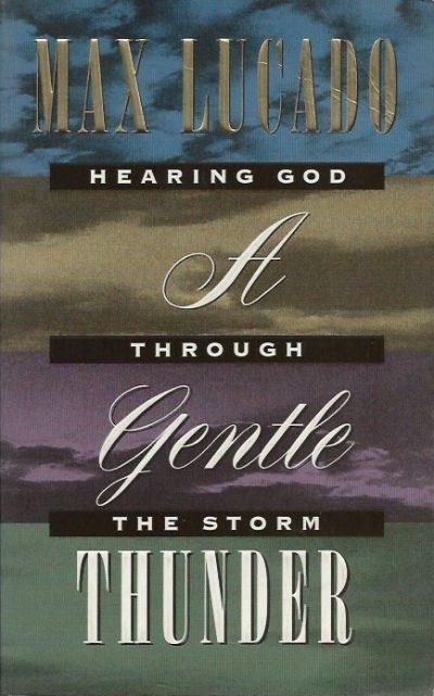 A gentle thunder hearing God through the storm Max Lucado 1860240593 9781860240591
