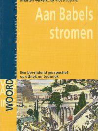 Aan Babels stromen Een bevrijdend perspectief op ethiek en techniek Kees Boersma Jan van der Stoep Maarten verkerk Ad Vlot 9058810682 9789058810687