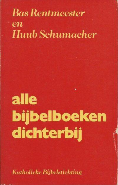 Alle bijbelboeken dichterbij Bas Rentmeester en Huub Schumacher 9061732883 9789061732884