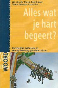 Alles wat je hart begeert christelijke oriëntatie in een op beleving gerichte cultuur Jan van der Stoep Roel Kuiper Timon Ramaker 9058812758 9789058812759
