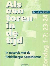 Als een toren in de tijd in gesprek met de Heidelbergse Catechismus Zondag 1 7 23 24 Ds H G de Graaf 9070744872 9789070744878