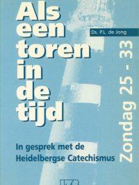 Als een toren in de tijd in gesprek met de Heidelbergse Catechismus Zondag 25 33 Ds P L de Jong 9070744880 9789070744885