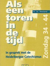 Als een toren in de tijd in gesprek met de Heidelbergse Catechismus Zondag 34 44 Ds Jac Westland 9070744899 9789070744892