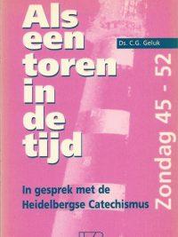Als een toren in de tijd in gesprek met de Heidelbergse Catechismus Zondag 45 52 Ds C G Geluk 9070744902 9789070744908