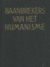 Baanbrekers van het humanisme Erasmus Locke Rousseau Feuerbach Humanistisch Verbond T Wever in opdracht van de Christelijk Nationale Bibliotheek
