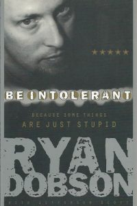 Be Intolerant Because Some Things Are Just Stupid Ryan Dobson 1590521528 9781590521526