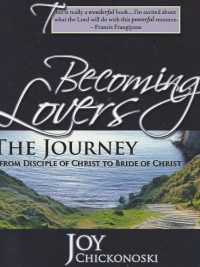 Becoming lovers the journey from disciple of Christ to bride of Christ Joy Chickonoski 1886296448 9781886296442