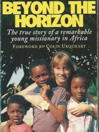 Beyond the horizon the true story of a remakable young missionary in Africa Anthea Parsons 0340709898 9780340709894