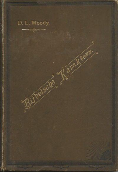 Bijbelsche Karakters door D L Moody P J Milborn Nijmegen