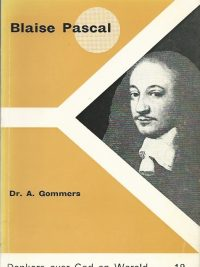 Blaise Pascal Dr A Gommers Denkers over God en wereld nr 12