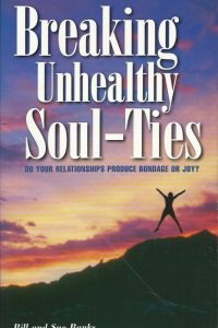 Breaking unhealthy soul ties do your relationships produce bondage or joy Bill and Sue Banks 0892281391 9780892281398
