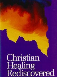 Christian healing rediscovered Roy Lawrence 0902088939 9780902088931
