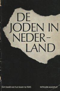 De Joden in Nederland een beeld van hun leven na 1945 W F Klein en M Kopuit