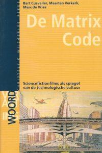 De Matrix code sciencefictionfilms als spiegel van de technologische cultuur Bart Cusveller Maarten Verkerk Marc de Vries 9058812774 9789058812773