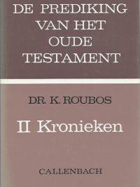 De Prediking van het Oude Testament II Kronieken Dr K Roubos 9026607113 9789026607110