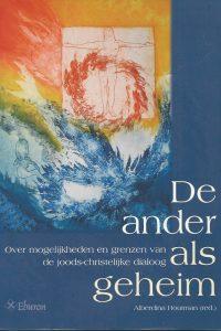 De ander als geheim over mogelijkheden en grenzen van de joods christelijke dialoog Alberdina Houtman 905972190X 9789059721906