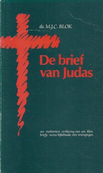 De brief van Judas een meditatieve verklaring van een klein briefje tevens bijbelstudie voor verenigingen M J C Blok 9066510439 9789066510432
