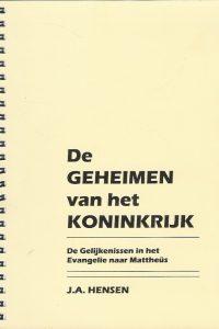 De geheimen van het koninkrijk de gelijkenissen in het evangelie naar Mattheus J A Hensen 9080590711 9789080590717