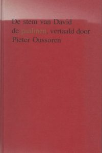 De stem van David de psalmen vertaald en bewerkt voor studie meditatie en gebed en om te zingen in kloosterlijke koorstijl Pieter Oussoren Gert Oost 9064951667 9789064951664