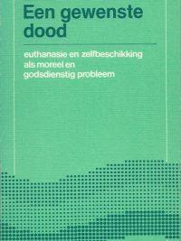 Een gewenste dood euthanasie en zelfbeschikking als moreel en godsdienstig probleem H M Kuitert 9025942016 9789025942014