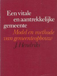 Een vitale en aantrekkelijke gemeente model en methode van gemeenteopbouw J Hendriks 9024254531 9789024254538