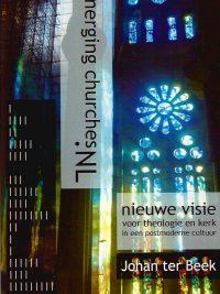 Emerging Churches NL Nieuwe visie voor theologie en kerk in een postmoderne cultuur Johan ter Beek