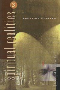 Escaping Dualism Spiritual Realities Volume 3 Harold R Eberle 1882523091 9781882523092