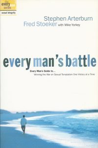 Every Mans Battle Winning the War on Sexual Temptation One Victory at a Time Stephen Arterburn Fred Stoeker with Mike Yorkey 1578563682 9781578563685
