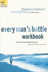 Every Mans Battle Workbook The Path to Sexual Integrity Starts Here Steve Arterburn Fred Stoeker with Mike Yorkey 1578565529 9781578565528