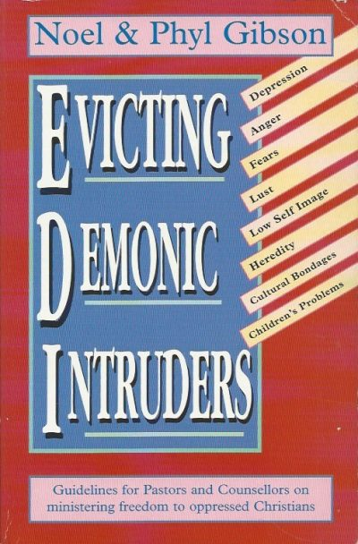 Evicting demonic intruders and breaking bondages Noel and Phyl Gibson 1874367094 9781874367093