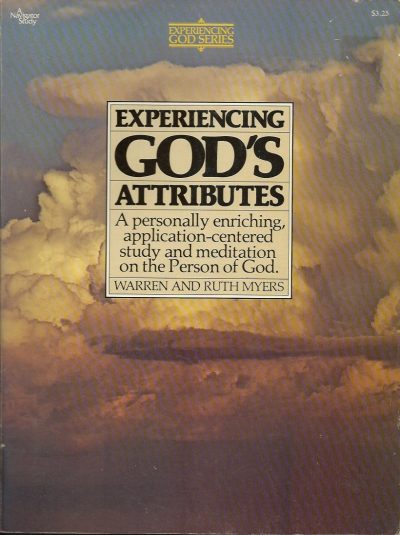 Experiencing Gods attributes a personally enriching application centered study and meditation on the person of God Warren and Ruth Myers 089109024X 9780891090243