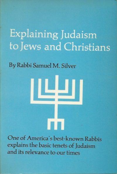 Explaining Judaism to Jews and Christians Samuel M Silver 0668029439 9780668029438
