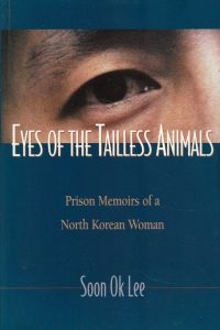 Eyes of the Tailless Animals Prison Memoirs of a North Korean Women Soon Ok Lee 0882643355 9780882643359