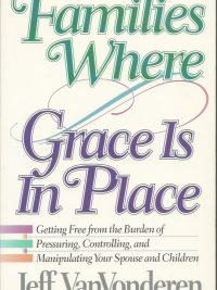 Families where grace is in place Jeff VanVonderen 1556612664 9781556612664