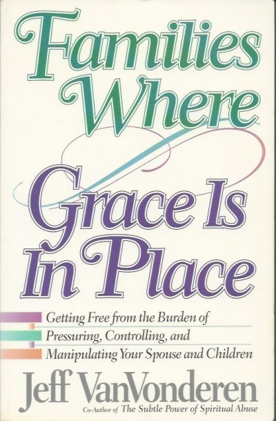 Families where grace is in place Jeff VanVonderen 1556612664 9781556612664