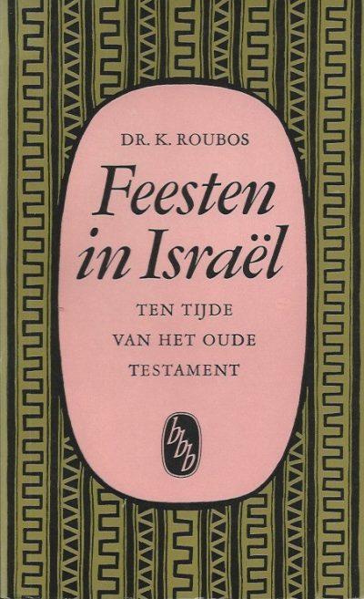 Feesten in Israel ten tijde van het Oude Testament Dr K Roubos Bibliotheek van boeken bij den Bijbel 12