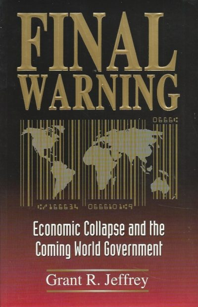Final Warning Economic Collapse and the Coming World Government Grant R Jeffrey 0921714246 9780921714248