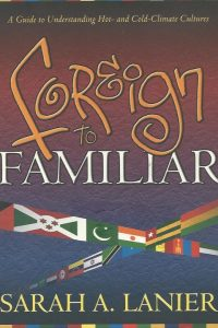 Foreign to familiar a guide to understanding hot and cold climate cultures Sarah A Lanier 1581580223 9781581580228