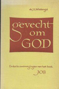 Gevecht om God korte overwegingen van enkele gedeelten uit het boek Job Ds J L Wielenga