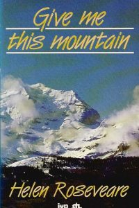 Give me this mountain an autobiography Helen Roseveare 0851103340 0850780013 9780851103341